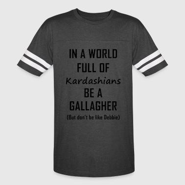 In a world full of kardashians be a gallagher but - Vintage Sport T-Shirt