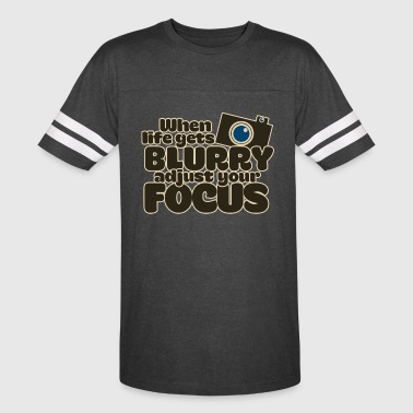 When life gets blurry adjust your focus - Vintage Sport T-Shirt