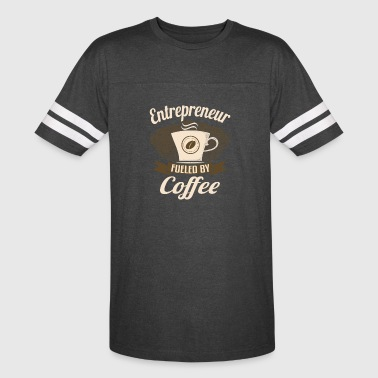 Entrepreneur Fueled By Coffee - Vintage Sport T-Shirt