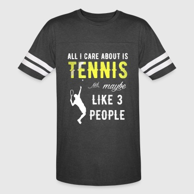 All I care about is tennis and maybe 3 people - Vintage Sport T-Shirt