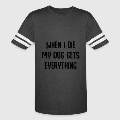 When I Die My Dog Gets Everything T shirt - Vintage Sport T-Shirt