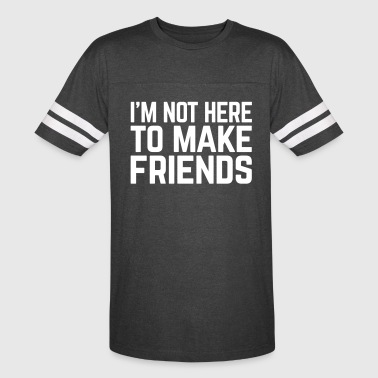 Make Friends Funny Quote - Vintage Sport T-Shirt
