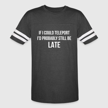 If I Could Teleport Id Probably Still Be Late - Vintage Sport T-Shirt