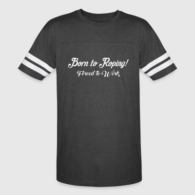 Born To Roping Forced To Work - Vintage Sport T-Shirt
