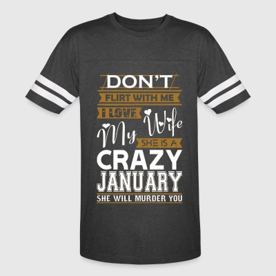 Dont Flirt With Me Love My Wife She Crazy January - Vintage Sport T-Shirt