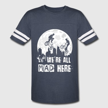 BMX We Are All Mad Here - Vintage Sport T-Shirt