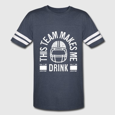 THIS TEAM MAKES ME DRINK - Vintage Sport T-Shirt