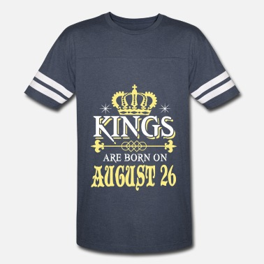August 26 Kings are born on AUGUST 26 - Vintage Sport T-Shirt