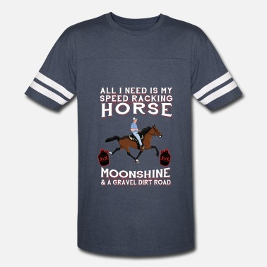 Speedrackinghorseworld All I Need is my Speed Racking Horse and Moonshine - Vintage Sport T-Shirt