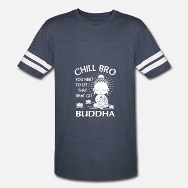 Shit Buddha Chill Bro You need to let that shit go Buddha - Vintage Sport T-Shirt