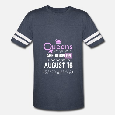 August 16 Queens are born on August 16 - Vintage Sport T-Shirt