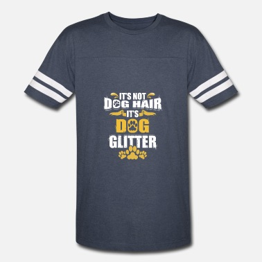 Glitter Dogs It's Not Dog Hair It's Dog Glitter - Vintage Sport T-Shirt