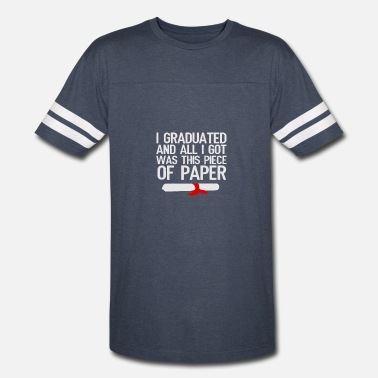 Piece Of Paper I Graduated And All I Got Was This Piece Of Paper - Vintage Sport T-Shirt