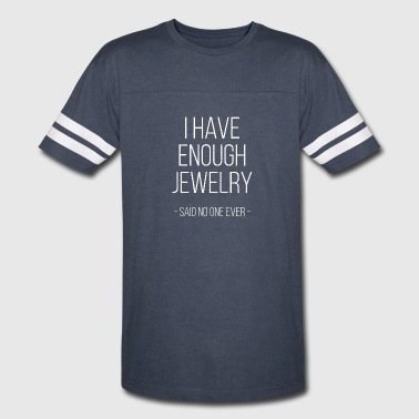 I have enough jewelry - said no one ever! - Vintage Sport T-Shirt