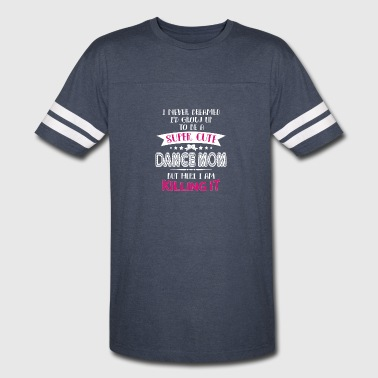 I'd Grow Up To Be A Super Cute Dance Mom T Shirt - Vintage Sport T-Shirt