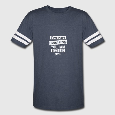 I'm not insulting you. I am describing you - Vintage Sport T-Shirt