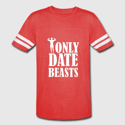 I Only Date Beasts Gym - Vintage Sport T-Shirt