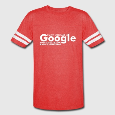 Unles Your Name Google Stop Acting Know Everything - Vintage Sport T-Shirt