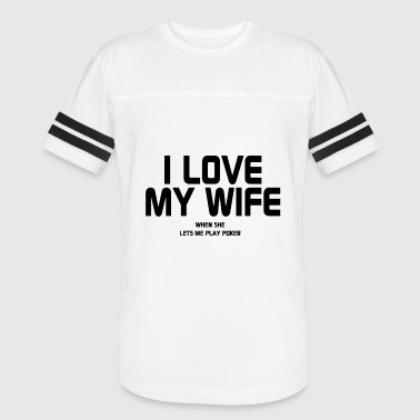 I LOVE MY WIFE WHEN SHE LETS ME PLAY POKER - Vintage Sport T-Shirt