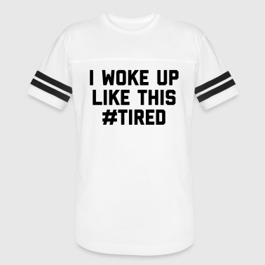 Woke Up Tired Funny Quote - Vintage Sport T-Shirt