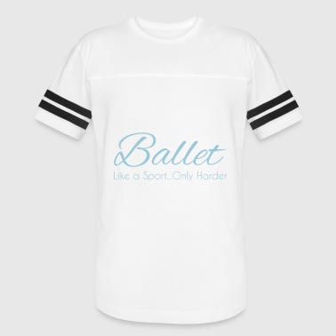 Ballet Dance gift ballet like a sport only harder - Vintage Sport T-Shirt