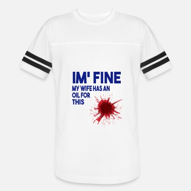 Im Fine I m Fine My Wife Has An Oil For This - Unisex Vintage Sport T-Shirt
