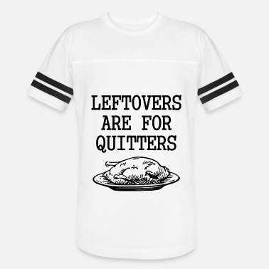 Leftovers Are For Quitters Funny Thanksgiving Turk - Vintage Sport T-Shirt