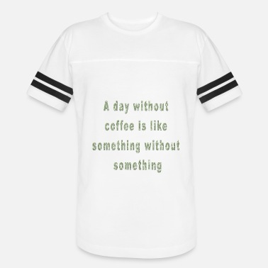 3dc43e990d Funny Coffee Sayings A Day Without Coffee Funny Saying Coffee Quote -  Unisex Vintage Sport T