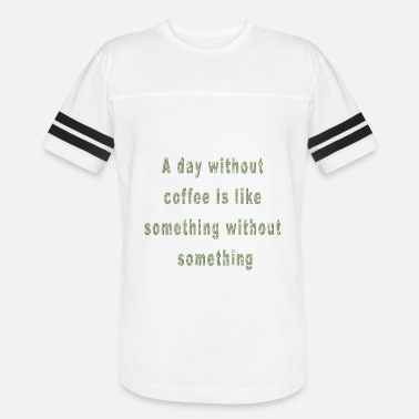 d40d2a6f Funny Coffee Sayings A Day Without Coffee Funny Saying Coffee Quote -  Unisex Vintage Sport T. Unisex Vintage Sport T-Shirt