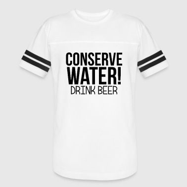 Conserve Water Drink Beer Conserve Water Drink Beer - Vintage Sport T-Shirt