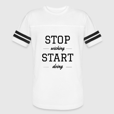 STOP WISHING START DOING - Vintage Sport T-Shirt