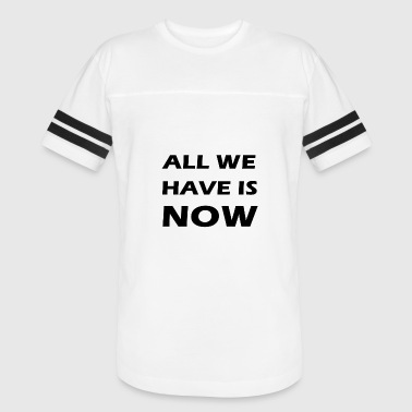 all we have is now - Vintage Sport T-Shirt