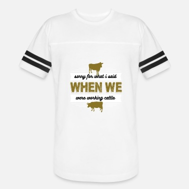 Beef Funny Beef - Sorry For What I Said - Cattle Humor - Unisex Vintage Sport T-Shirt
