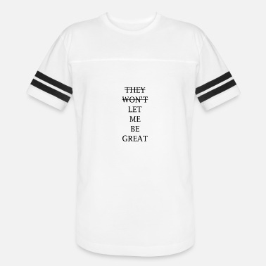 Let Me Live (THEY WON'T) LET ME BE GREAT - Vintage Sport T-Shirt