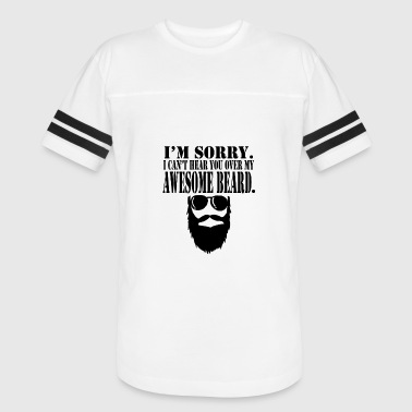 I m sorry i can t hear you over my awesome beard - Vintage Sport T-Shirt