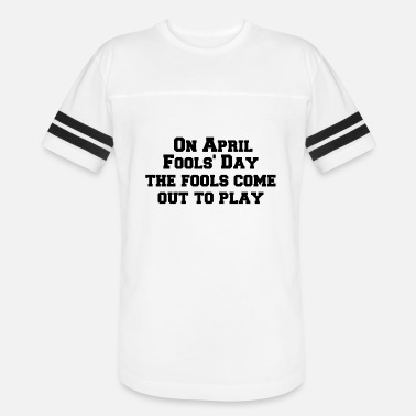 April Fool Jokes On April Fool s Day the fools come out to play - Vintage Sport T-Shirt