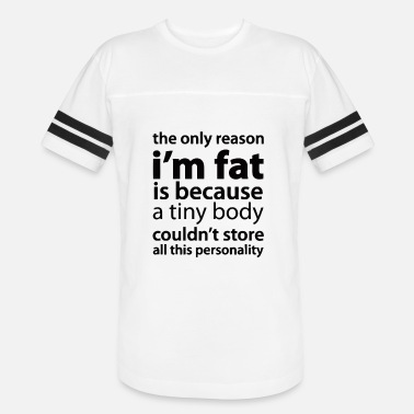 Funny Humor Tshirt Reason I am Fat So Much Personality