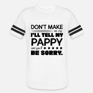 Pappy Don't Make me Cry I'll Tell My Pappy Shirt - Unisex Vintage Sport T-Shirt