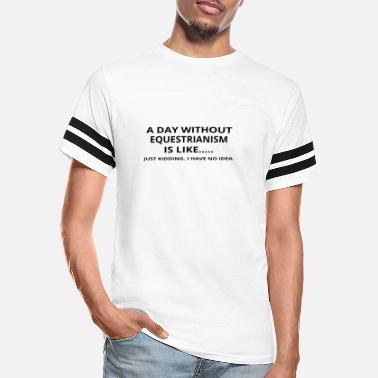 Equestrian day without geschenk gift like love equestrianism - Unisex Vintage Sport T-Shirt
