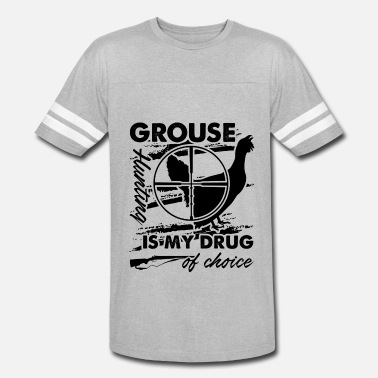 Grouse Hunting Grouse Hunting Is My Drug Shirt - Vintage Sport T-Shirt