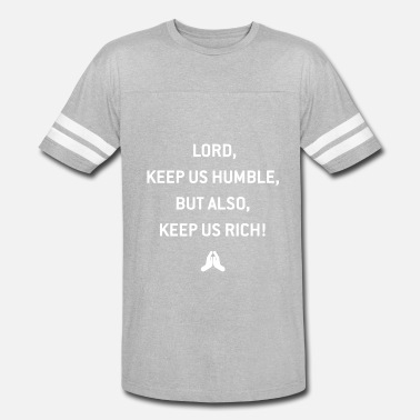 1b717e14 Lord keep us humble but also, keep us rich! - Unisex Vintage Sport T