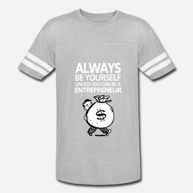 30888e6bc Entrepreneur Always be youself unless you can be a entrepreneur - Unisex  Vintage Sport T-