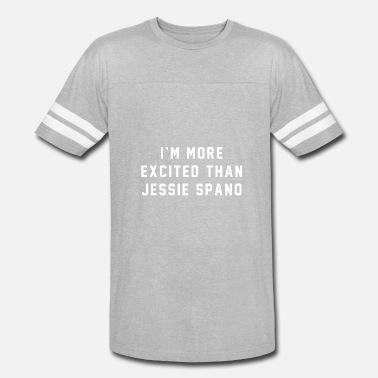Spanos Best Cool MORE EXCITED THAN JESSIE SPANO Text Joke - Vintage Sport T-Shirt