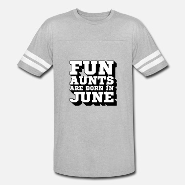 b8b4fb129 Fun Aunts Fun Aunts Are Born In June | My Best Aunt - Unisex Vintage Sport