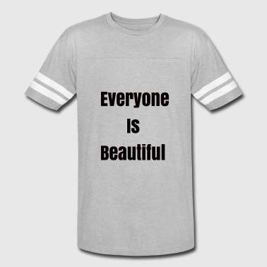 Beautiful Everyone Everyone Is Beautiful - Vintage Sport T-Shirt