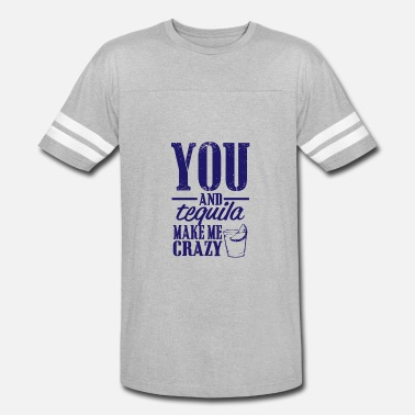 You-and-tequila-make-me-crazy you and tequila make me crazy - Vintage Sport T-Shirt