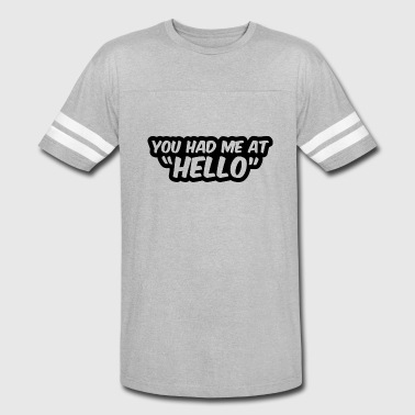 You Had Me At Hello - Vintage Sport T-Shirt