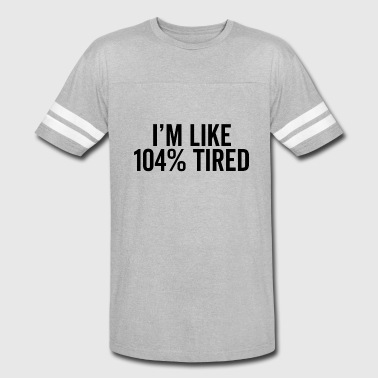 Im Tired Im Like 104 Tired - Vintage Sport T-Shirt