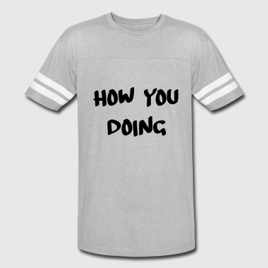 how you doing - Vintage Sport T-Shirt