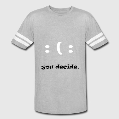 Decider you decide - Vintage Sport T-Shirt